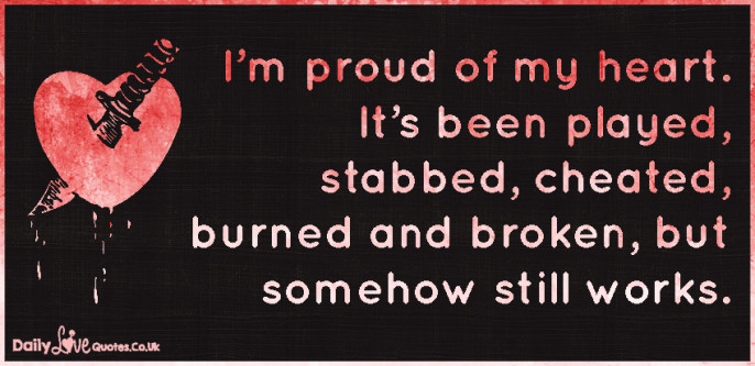 I'm proud of my heart. It's been played, stabbed, cheated