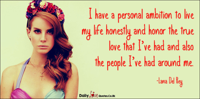 I have a personal ambition to live my life honestly
