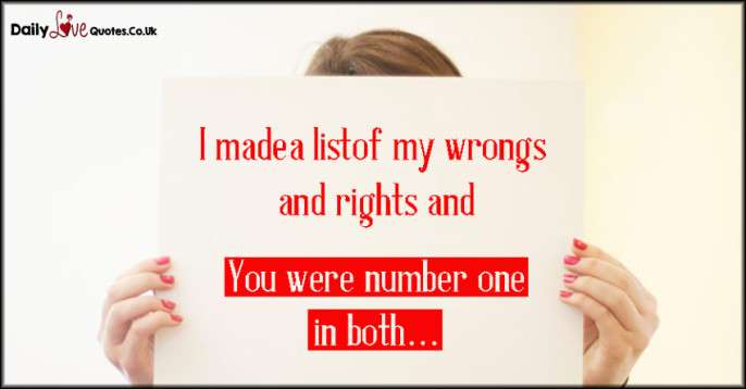 I made a list of my wrongs and rights and You were number one in both…