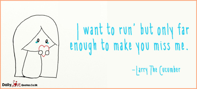 I want to run, but only far enough to make you miss me