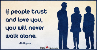 If people trust and love you, you will never walk alone