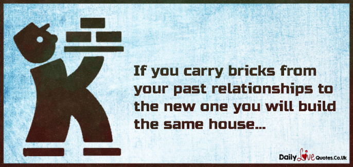 If you carry bricks from your past relationships to the new