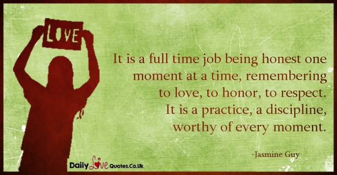 It is a full time job being honest one moment at a time, remembering