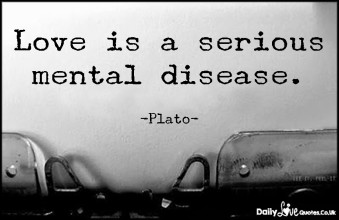 Love is a serious mental disease