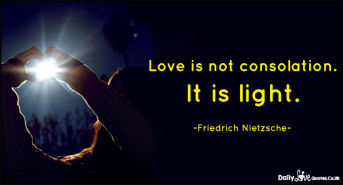 Love is not consolation. It is light