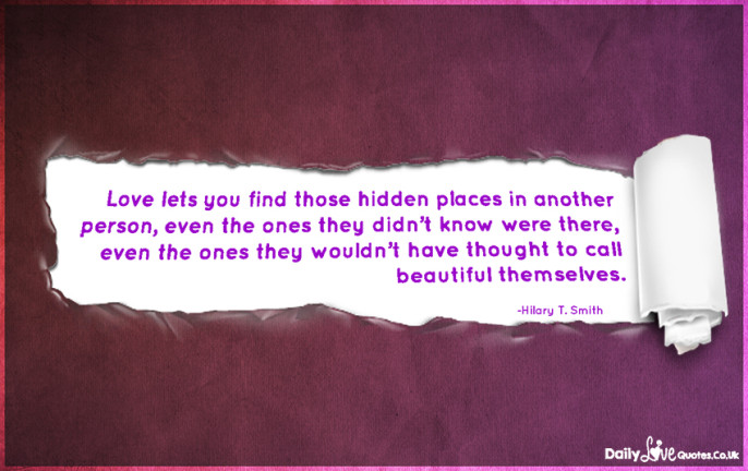 Love lets you find those hidden places in another person, even