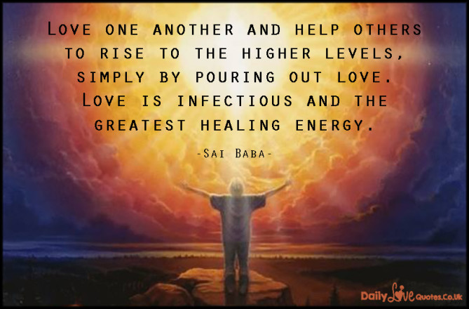 Love one another and help others to rise to the higher levels