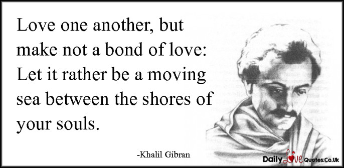 Love one another, but make not a bond of love: Let it