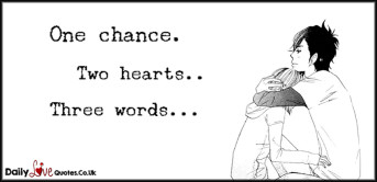 One chance.  Two hearts…  Three words…