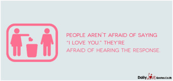 "People aren`t afraid of saying ""I love you."""