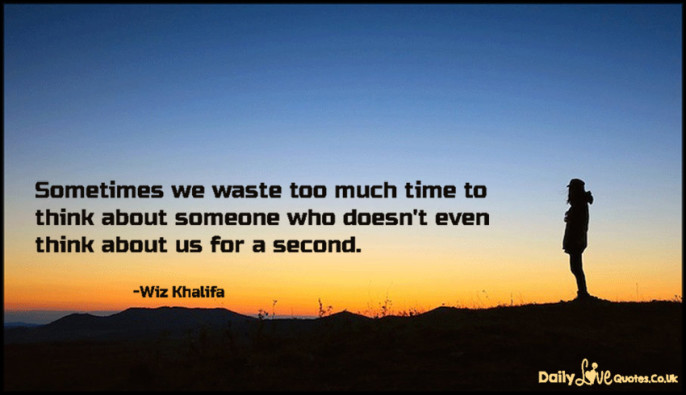 Sometimes we waste too much time to think about someone who