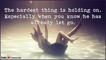 The hardest thing is holding on. Especially when