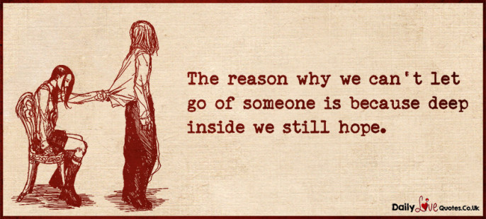 The reason why we can't let go of someone is because