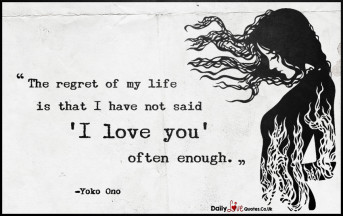 The regret of my life is that I have not said