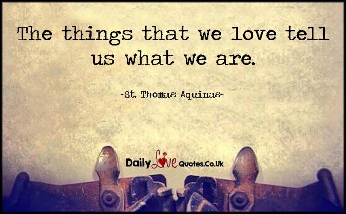 The things that we love tell us what we are