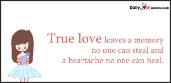 True love leaves a memory no one can steal and a heartache