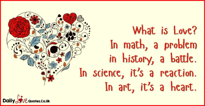 What is Love?  In math, a problem  in history, a battle.