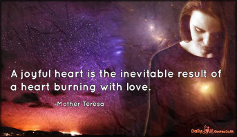A joyful heart is the inevitable result of a heart burning with love