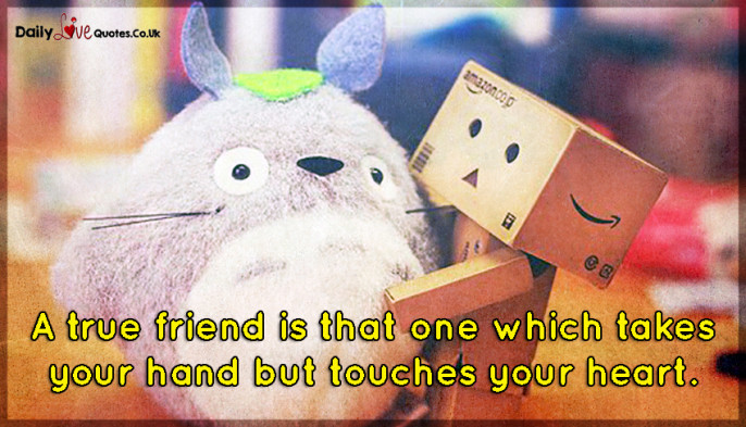 A true friend is that one which takes your hand