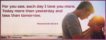 For you see, each day I love you more. Today more than yesterday
