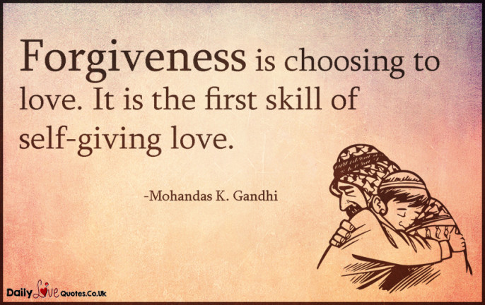 Forgiveness is choosing to love. It is the first skill of self-giving love