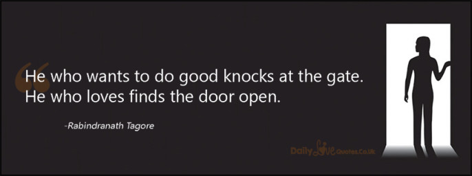 He who wants to do good knocks at the gate. He who loves finds