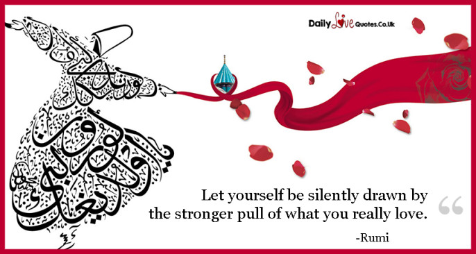 Let yourself be silently drawn by the stronger pull of what you really love