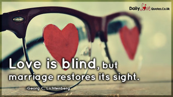 Love is blind, but marriage restores its sight