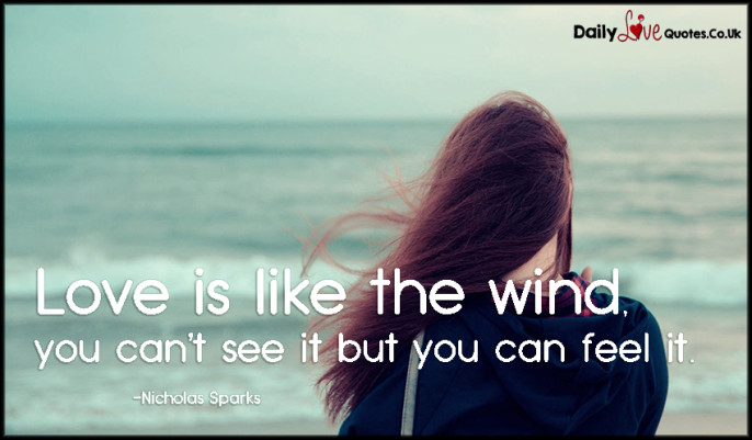 Love is like the wind, you can't see it but