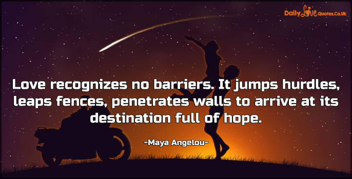 Love recognizes no barriers. It jumps hurdles, leaps fences, penetrates walls