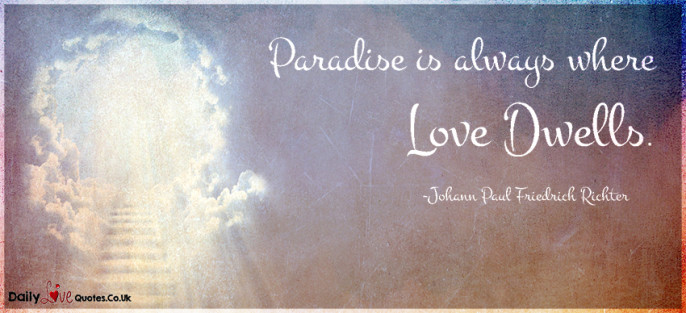 Paradise is always where love dwells