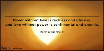 Power without love is reckless and abusive, and love without power