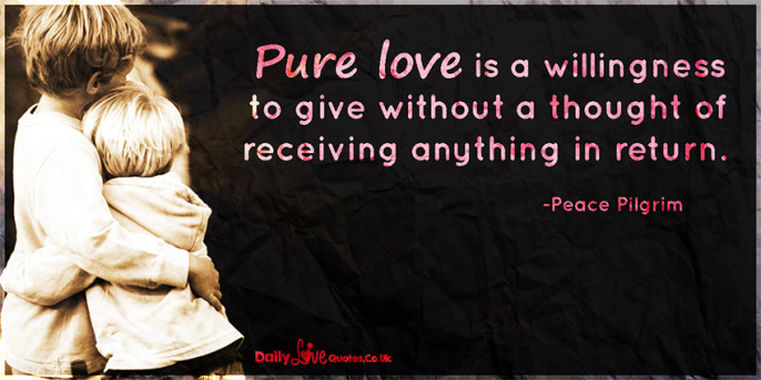 Pure love is a willingness to give without a thought of