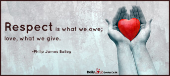 Respect is what we owe; love, what we give