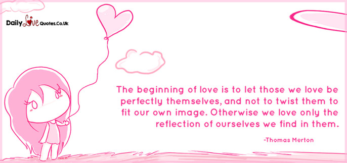 The beginning of love is to let those we love be perfectly themselves