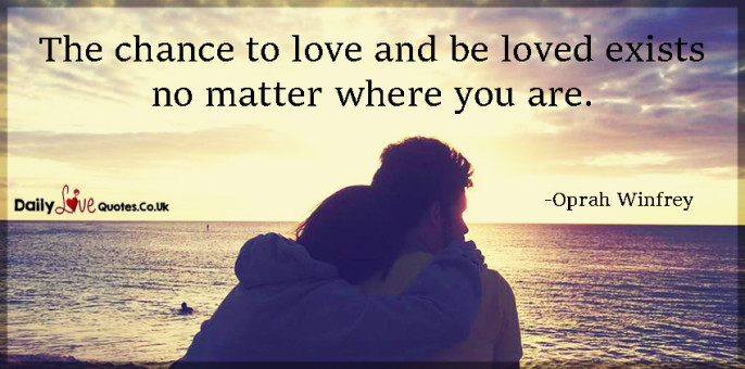 he chance to love and be loved exists no matter where you are