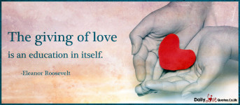 The giving of love is an education in itself