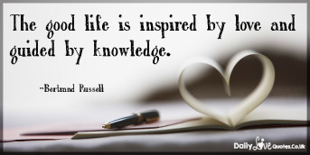 The good life is inspired by love and guided by knowledge