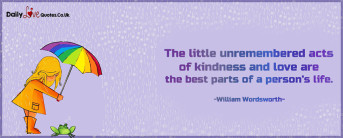 The little unremembered acts of kindness and love are
