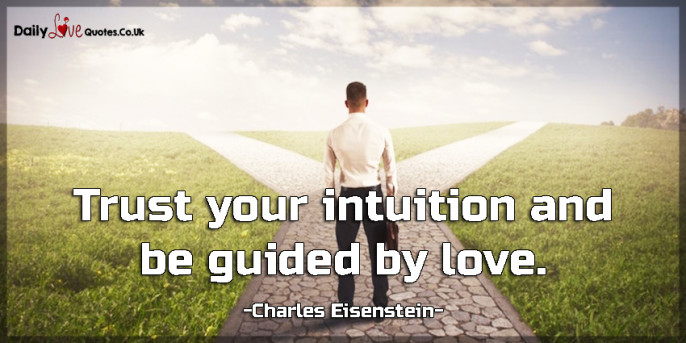 Trust your intuition and be guided by love