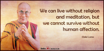 We can live without religion and meditation, but we cannot survive