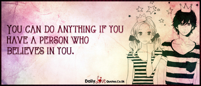 You can do anything if you have a person who believes in you