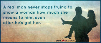 A real man never stops trying to show a woman how much she means