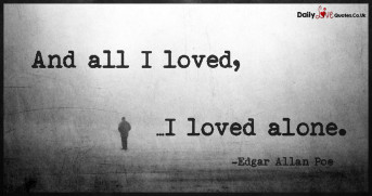 And all I loved, I loved alone