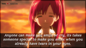 Anyone can make you smile or cry, its takes someone special to make