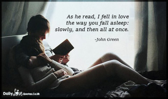 As he read, I fell in love the way you fall asleep: slowly, and then all at once