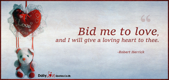 Bid me to love, and I will give a loving heart to thee
