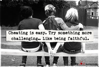 Cheating is easy. Try something more challenging… Like being faithful