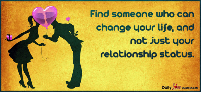 Find someone who can change your life, and not just your relationship status