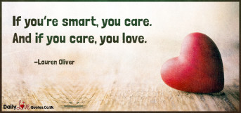 If you're smart, you care. And if you care, you love